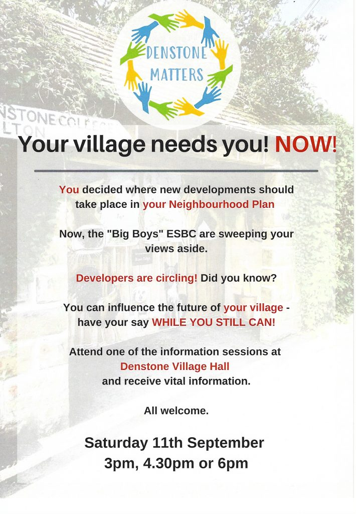 YOU decided where new developments should take place in your Neighbourhood Plan.  Now, developers and ESBC are sweeping your views aside.  Have your say while you still can - attend one of the information sessions at Denstone Village Hall.  All Welcome.  Saturday 11th September at 3pm, 4.30pm and 6pm.